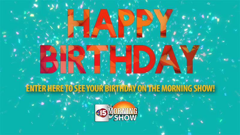 Sign up to see your birthday on the NBC15 The Morning Show.